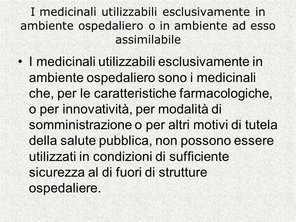 I medicinali utilizzabili esclusivamente in ambiente ospedaliero o in ambiente ad esso assimilabile
