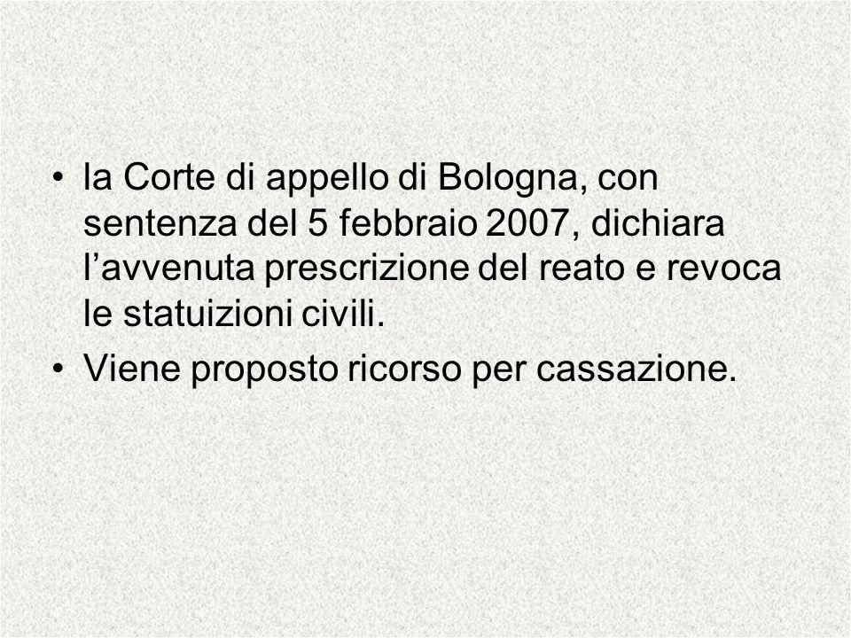 la Corte di appello di Bologna, con sentenza del 5 febbraio 2007, dichiara l'avvenuta prescrizione del reato e revoca le statuizioni civili.
