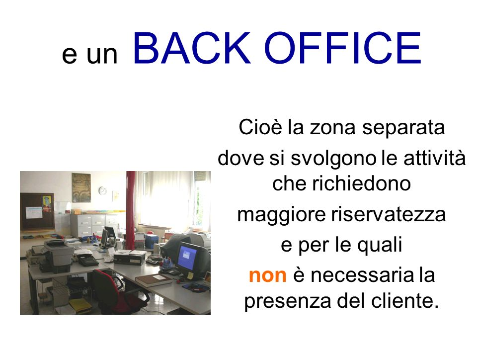 e un BACK OFFICE Cioè la zona separata