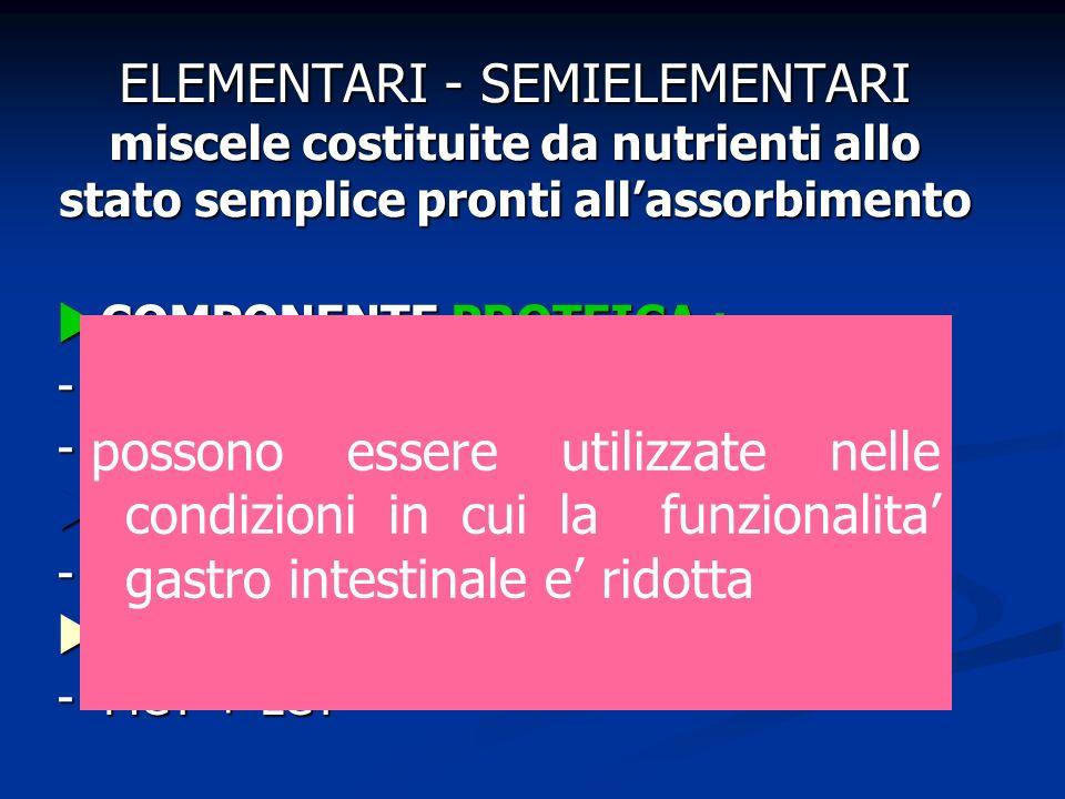 ELEMENTARI - SEMIELEMENTARI miscele costituite da nutrienti allo stato semplice pronti all'assorbimento