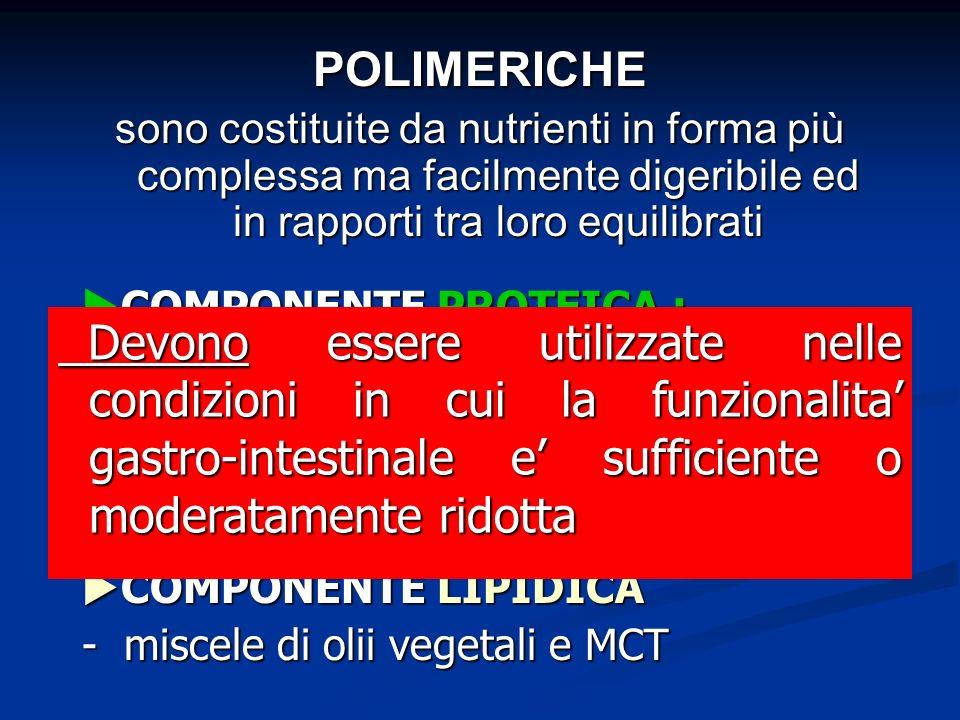 POLIMERICHE sono costituite da nutrienti in forma più complessa ma facilmente digeribile ed in rapporti tra loro equilibrati.