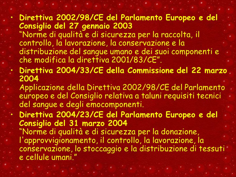 Direttiva 2002/98/CE del Parlamento Europeo e del Consiglio del 27 gennaio 2003 Norme di qualità e di sicurezza per la raccolta, il controllo, la lavorazione, la conservazione e la distribuzione del sangue umano e dei suoi componenti e che modifica la direttiva 2001/83/CE .