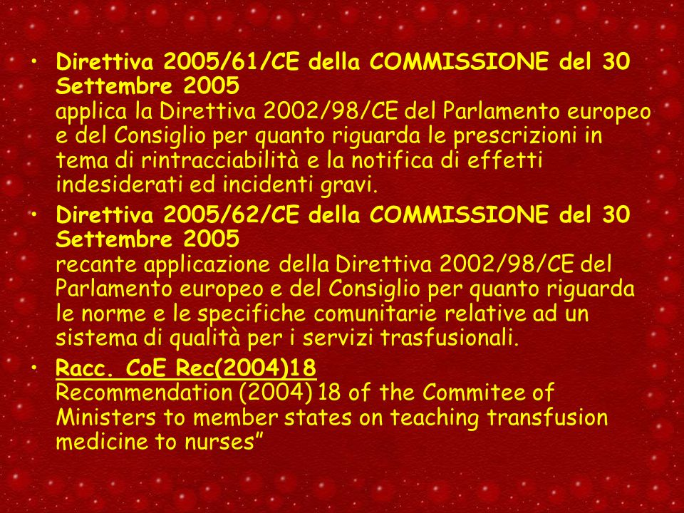 Direttiva 2005/61/CE della COMMISSIONE del 30 Settembre 2005 applica la Direttiva 2002/98/CE del Parlamento europeo e del Consiglio per quanto riguarda le prescrizioni in tema di rintracciabilità e la notifica di effetti indesiderati ed incidenti gravi.