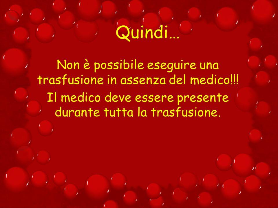 Quindi… Non è possibile eseguire una trasfusione in assenza del medico!!.