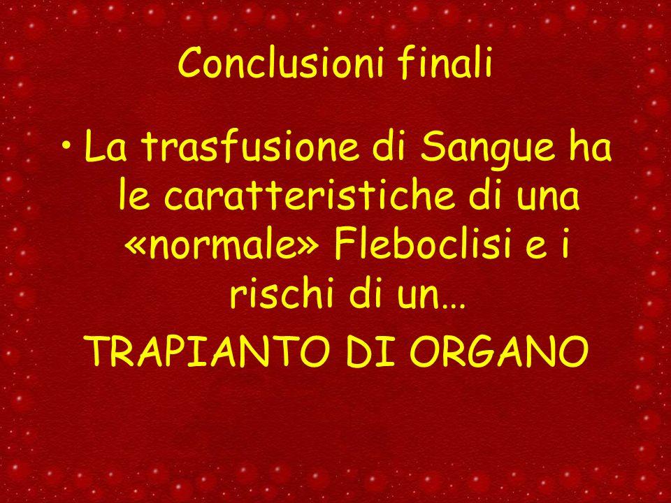 Conclusioni finali La trasfusione di Sangue ha le caratteristiche di una «normale» Fleboclisi e i rischi di un…