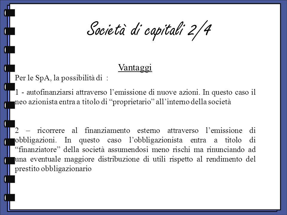 Società di capitali 2/4 Vantaggi Per le SpA, la possibilità di :