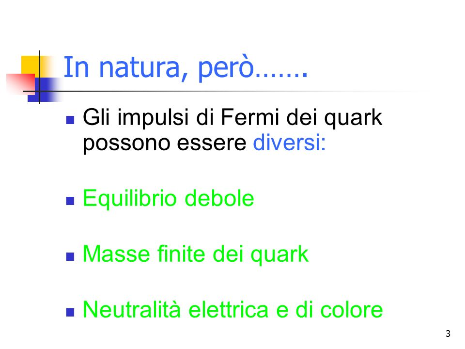 In natura, però……. Gli impulsi di Fermi dei quark possono essere diversi: Equilibrio debole. Masse finite dei quark.
