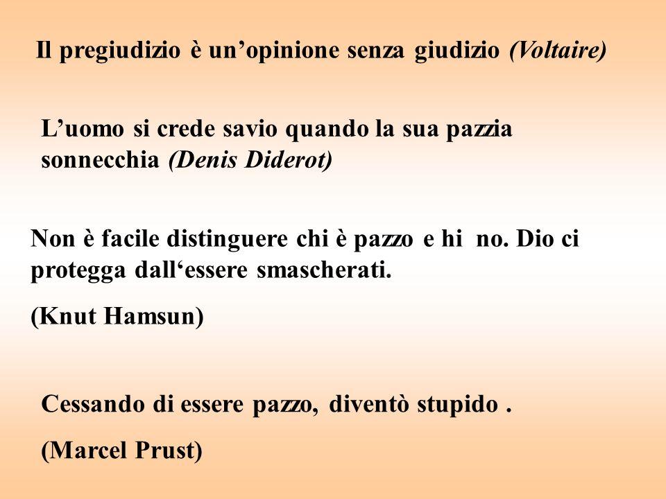 Il pregiudizio è un'opinione senza giudizio (Voltaire)