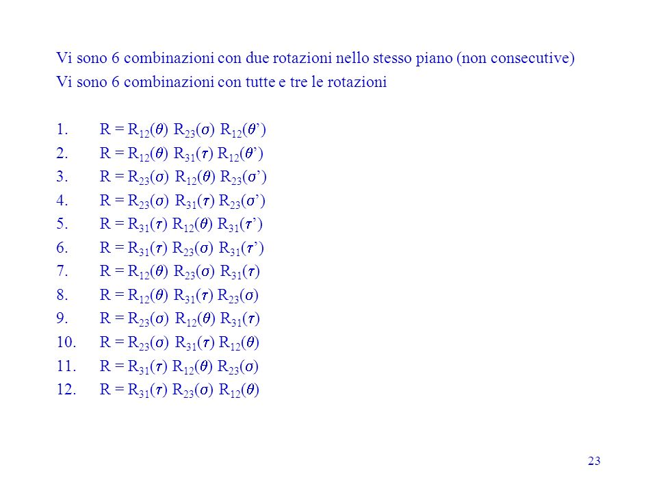Vi sono 6 combinazioni con due rotazioni nello stesso piano (non consecutive)