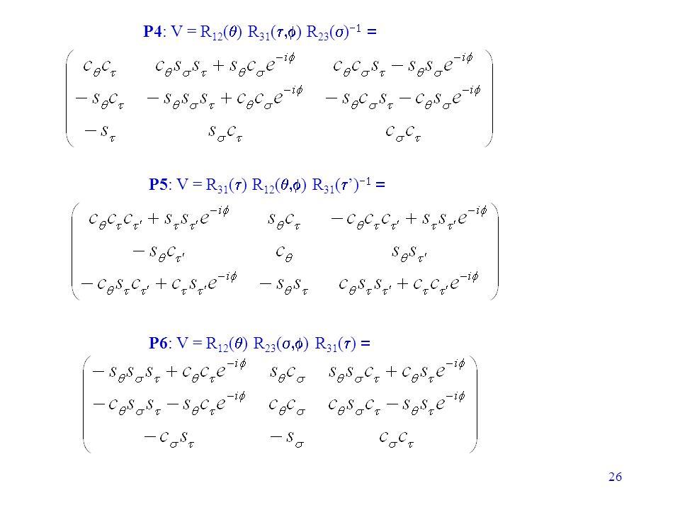P4: V = R12(q) R31(t,f) R23(s)-1 = P5: V = R31(t) R12(q,f) R31(t')-1 = P6: V = R12(q) R23(s,f) R31(t) =