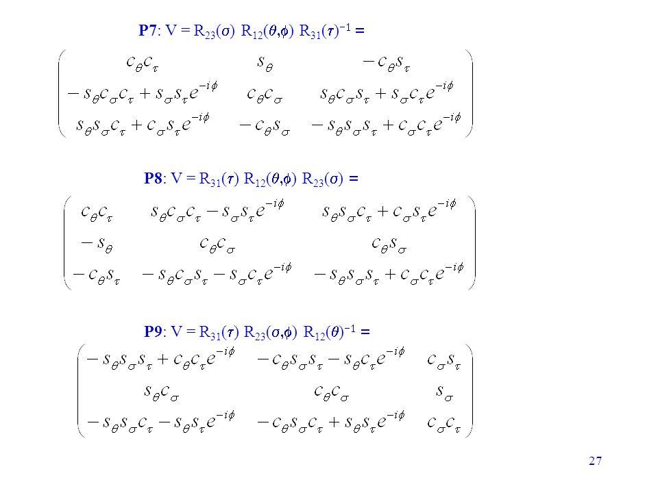 P7: V = R23(s) R12(q,f) R31(t)-1 = P8: V = R31(t) R12(q,f) R23(s) = P9: V = R31(t) R23(s,f) R12(q)-1 =