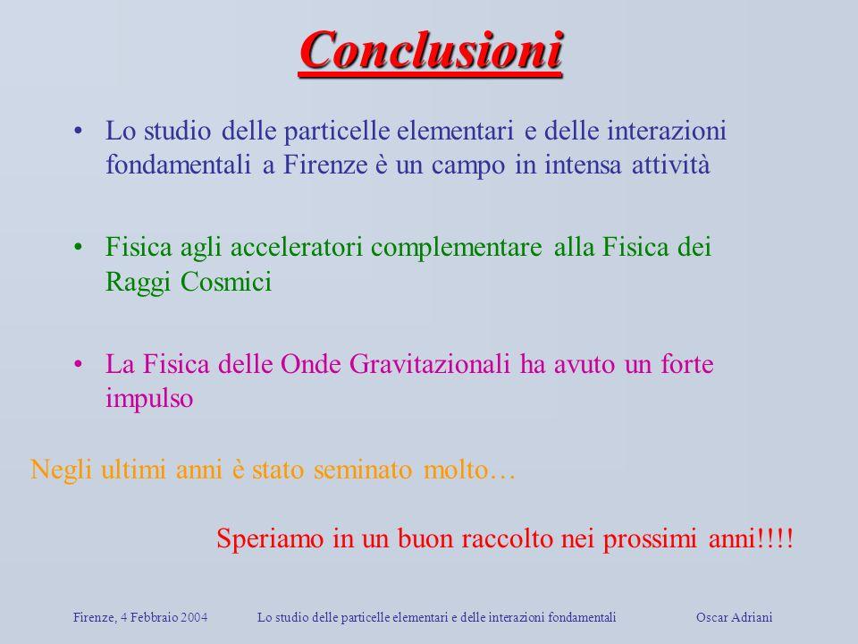 ConclusioniLo studio delle particelle elementari e delle interazioni fondamentali a Firenze è un campo in intensa attività.