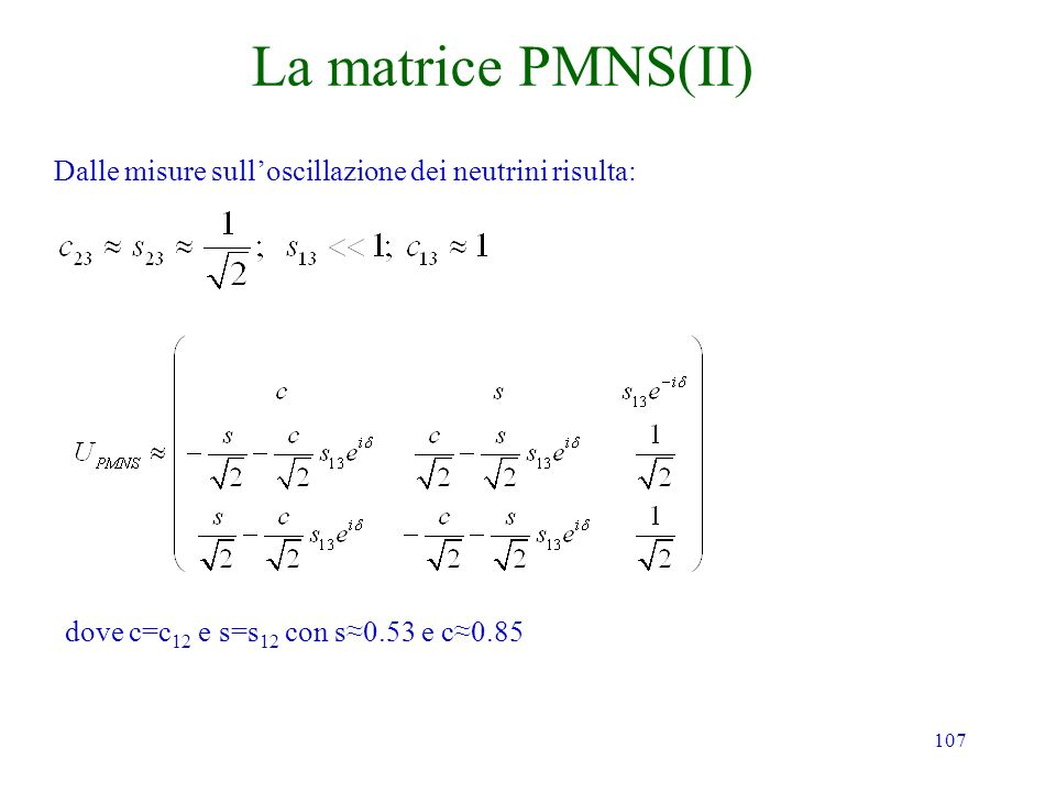 La matrice PMNS(II) Dalle misure sull'oscillazione dei neutrini risulta: dove c=c12 e s=s12 con s≈0.53 e c≈0.85.