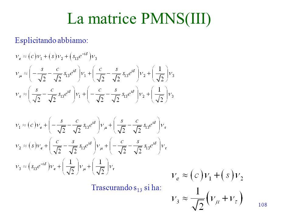 La matrice PMNS(III) Esplicitando abbiamo: Trascurando s13 si ha: