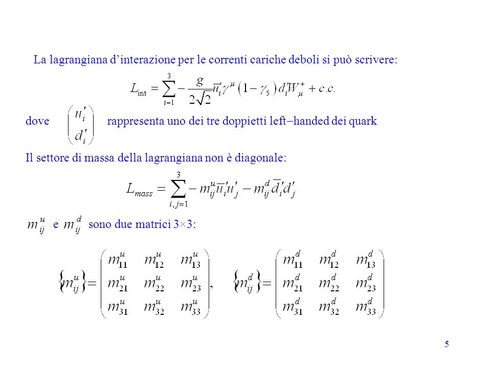 La lagrangiana d'interazione per le correnti cariche deboli si può scrivere:
