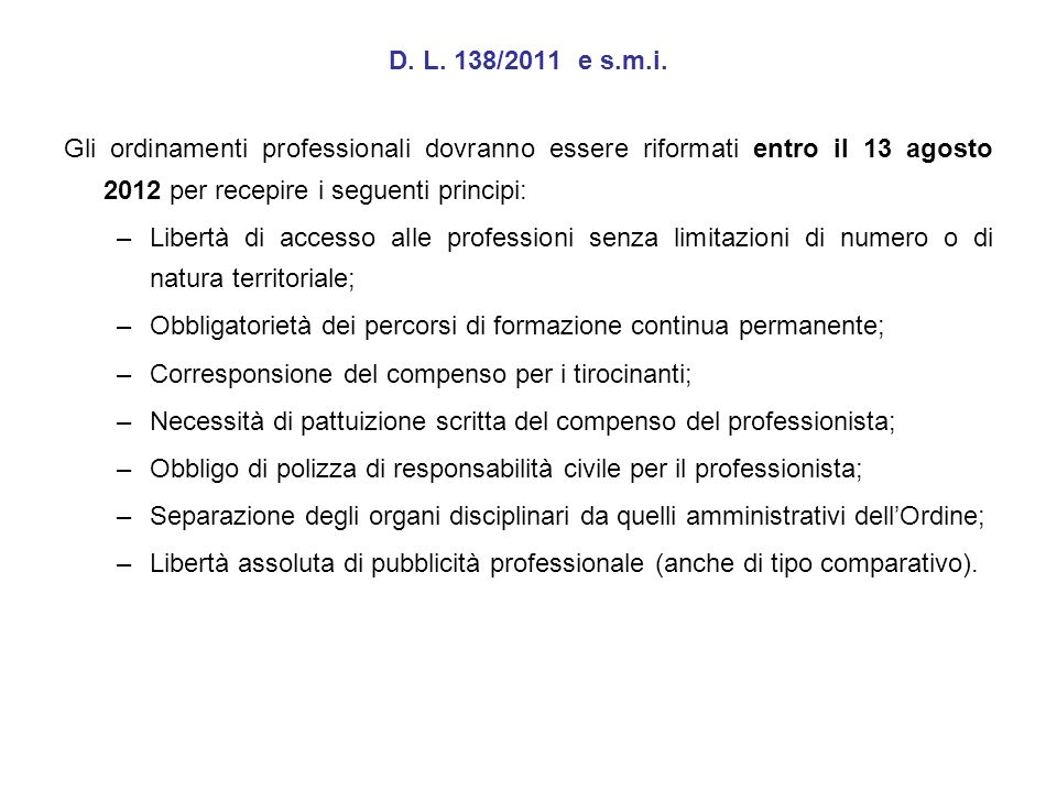 D. L. 138/2011 e s.m.i. Gli ordinamenti professionali dovranno essere riformati entro il 13 agosto 2012 per recepire i seguenti principi: