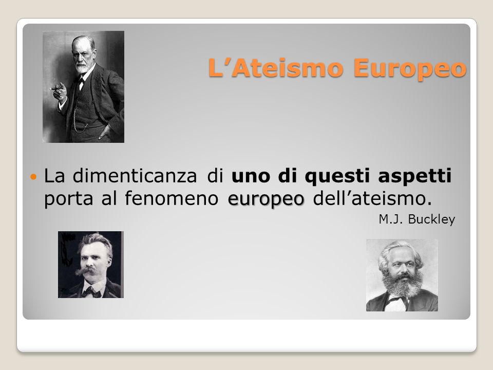 L'Ateismo Europeo La dimenticanza di uno di questi aspetti porta al fenomeno europeo dell'ateismo.