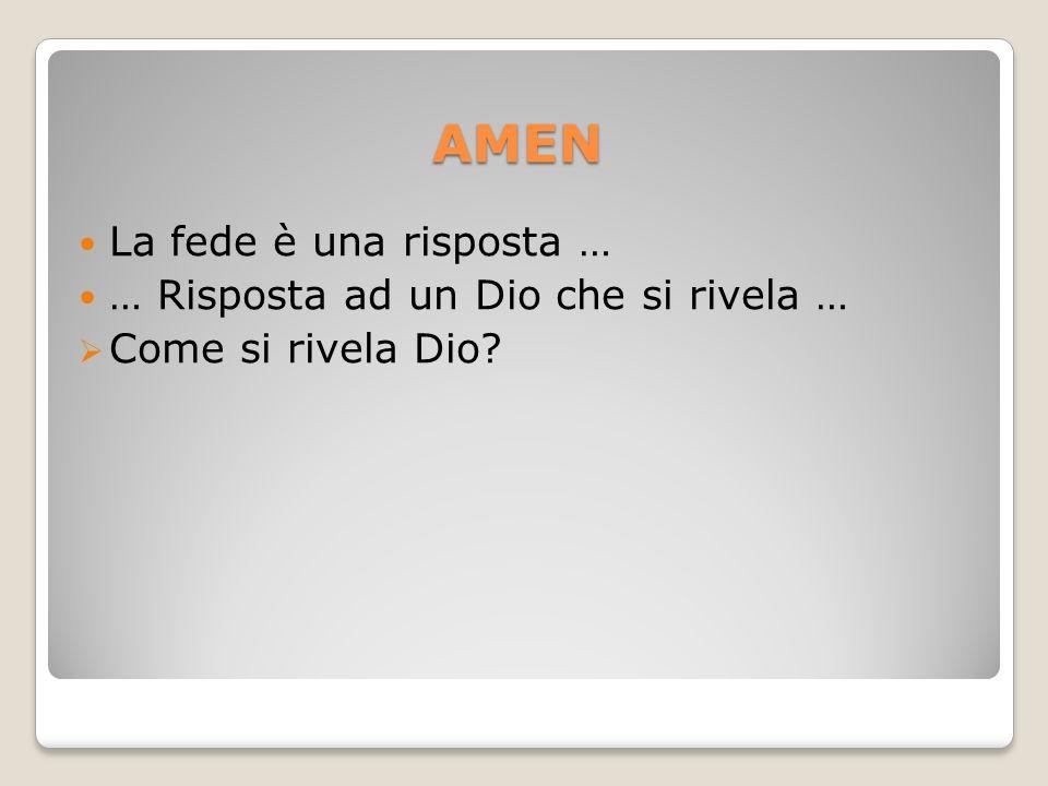 AMEN La fede è una risposta … … Risposta ad un Dio che si rivela …