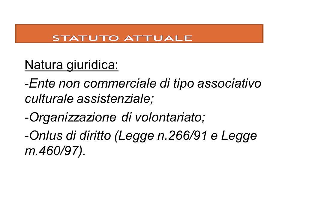 Natura giuridica: Ente non commerciale di tipo associativo culturale assistenziale; Organizzazione di volontariato;