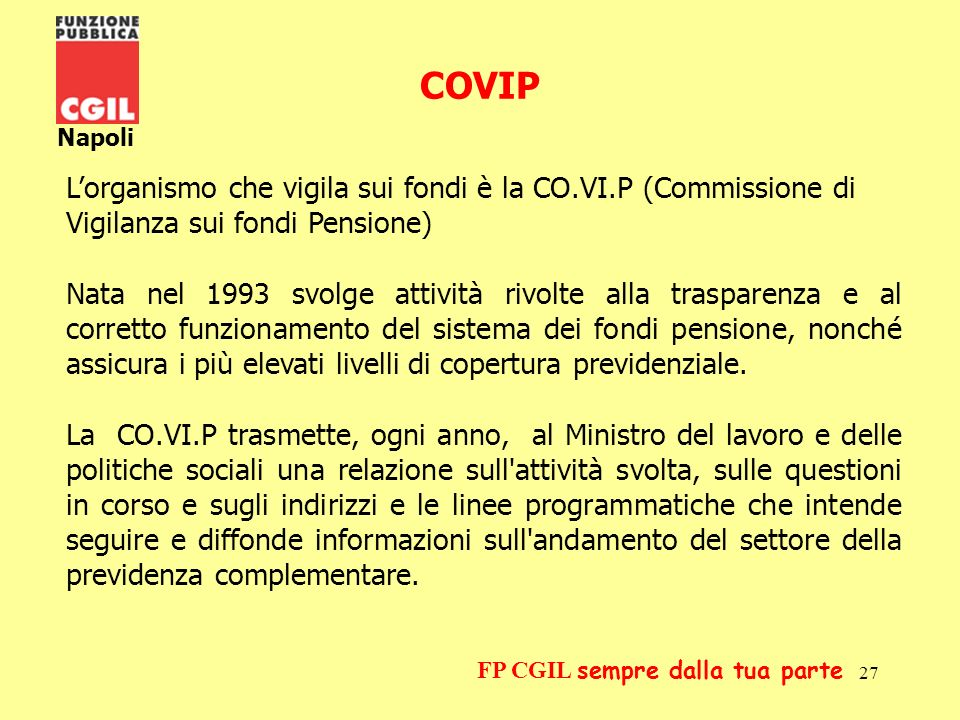 COVIPNapoli. L'organismo che vigila sui fondi è la CO.VI.P (Commissione di Vigilanza sui fondi Pensione)