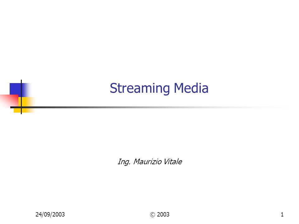 Streaming Media Ing. Maurizio Vitale 24/09/2003 © 2003