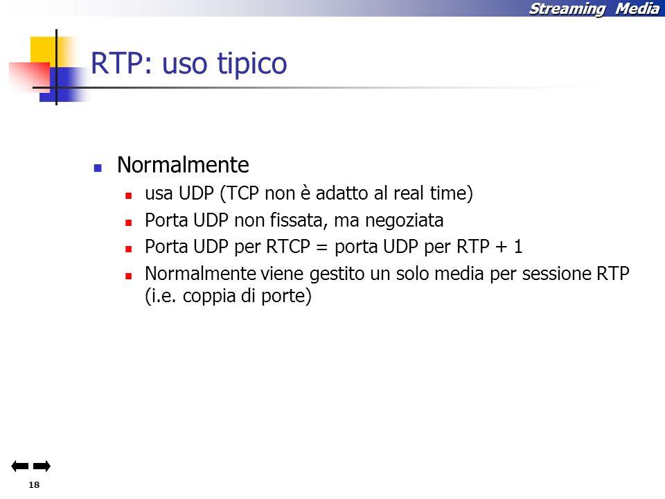 RTP: uso tipico Normalmente usa UDP (TCP non è adatto al real time)