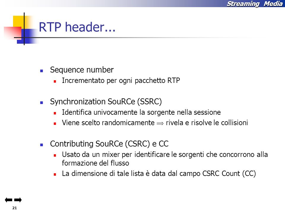RTP header... Sequence number Synchronization SouRCe (SSRC)