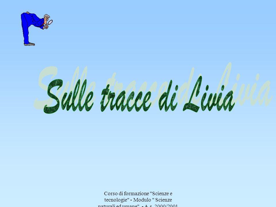 Sulle tracce di Livia Corso di formazione Scienze e tecnologie - Modulo Scienze naturali ed umane - A.s.