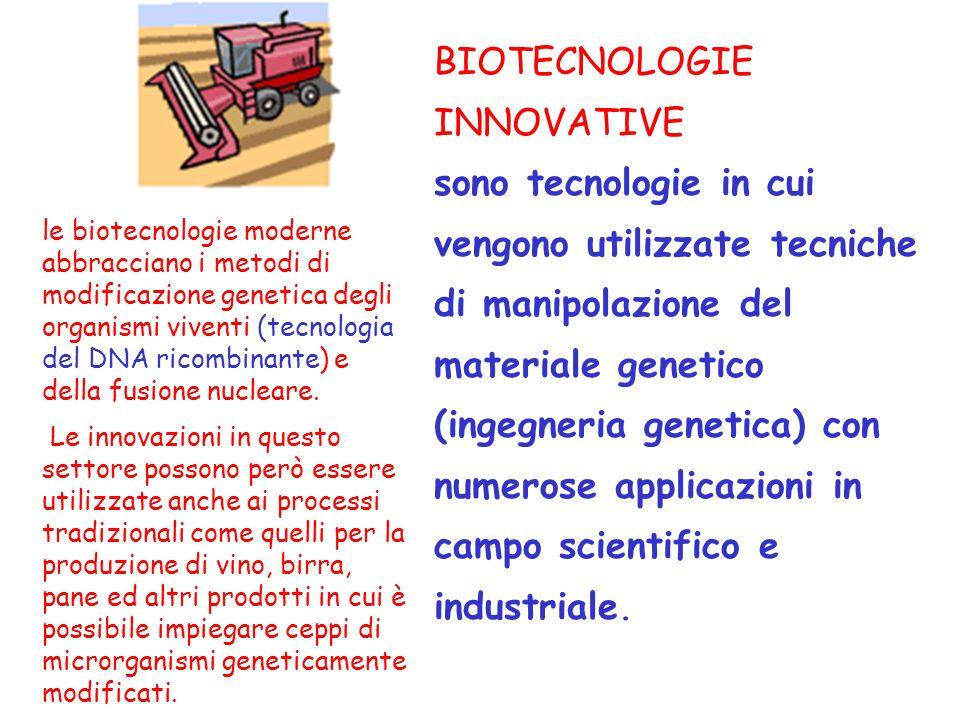 BIOTECNOLOGIE INNOVATIVE sono tecnologie in cui vengono utilizzate tecniche di manipolazione del materiale genetico (ingegneria genetica) con numerose applicazioni in campo scientifico e industriale.