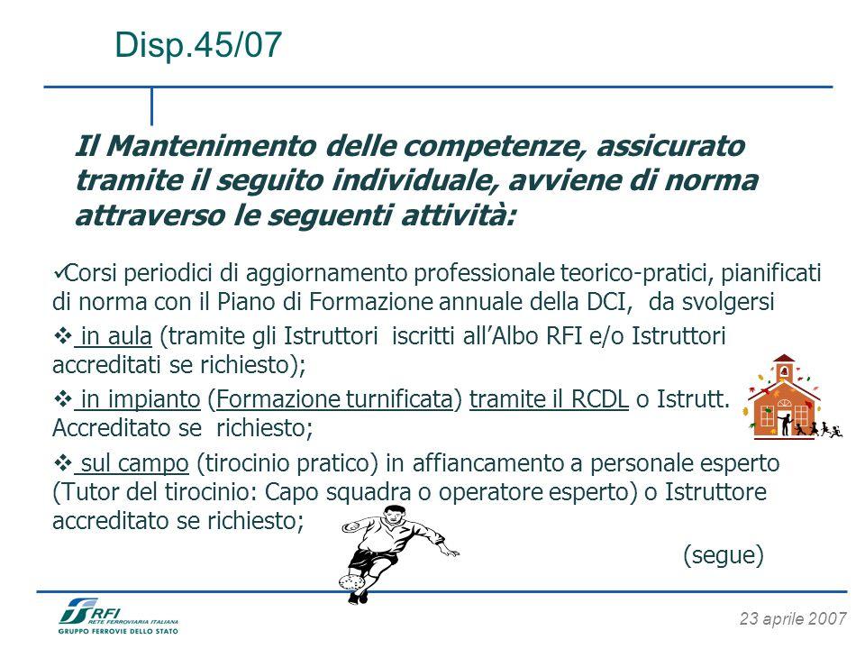 Disp.45/07 Il Mantenimento delle competenze, assicurato tramite il seguito individuale, avviene di norma attraverso le seguenti attività: