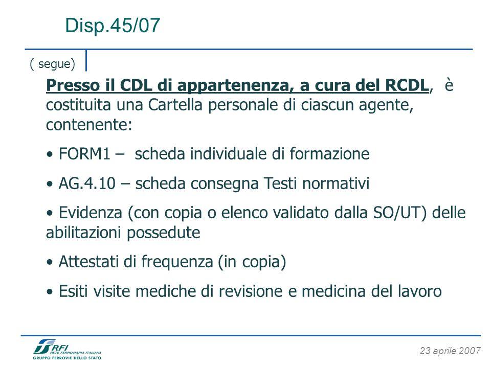 Disp.45/07 ( segue) Presso il CDL di appartenenza, a cura del RCDL, è costituita una Cartella personale di ciascun agente, contenente:
