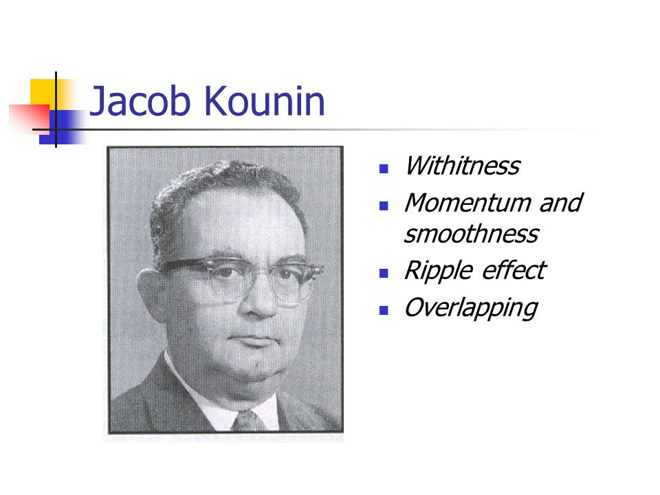 Jacob Kounin Withitness Momentum and smoothness Ripple effect
