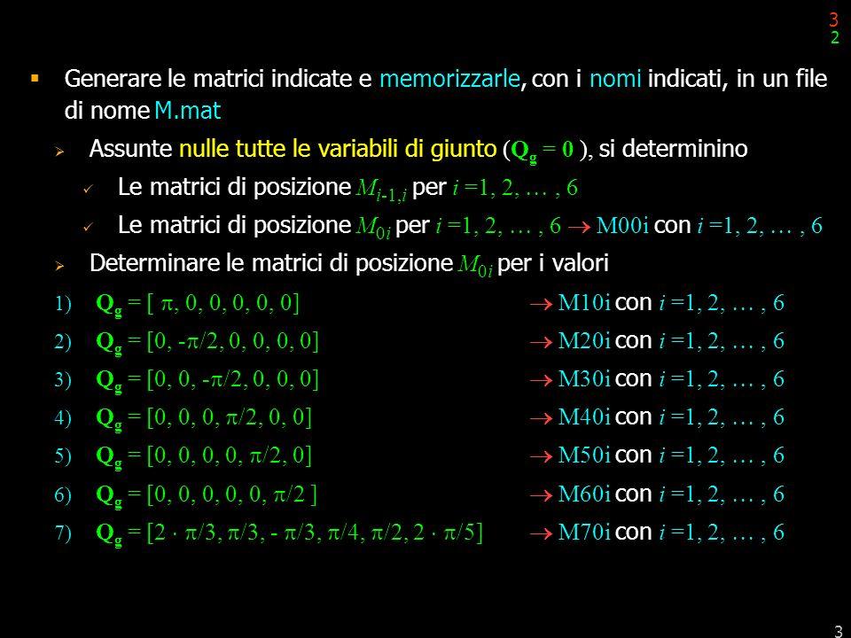 Assunte nulle tutte le variabili di giunto (Qg = 0 ), si determinino
