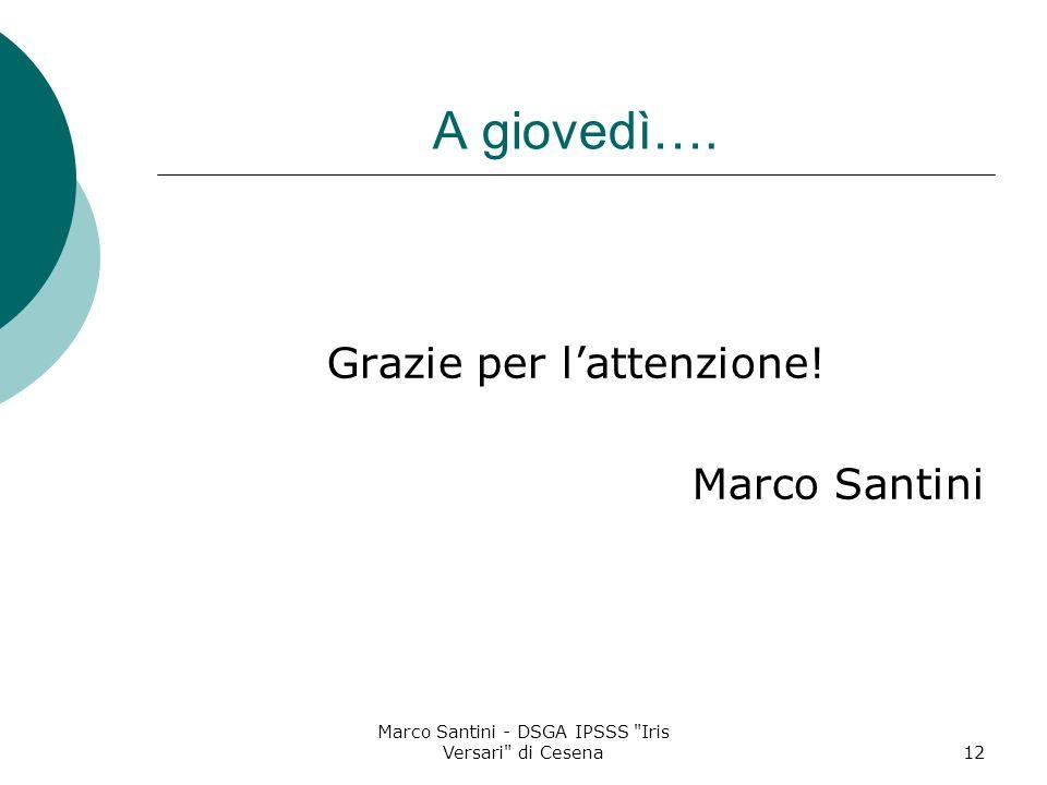 A giovedì…. Grazie per l'attenzione! Marco Santini