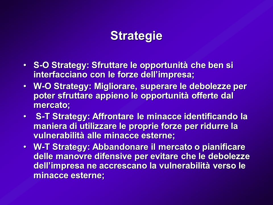 Strategie S-O Strategy: Sfruttare le opportunità che ben si interfacciano con le forze dell'impresa;