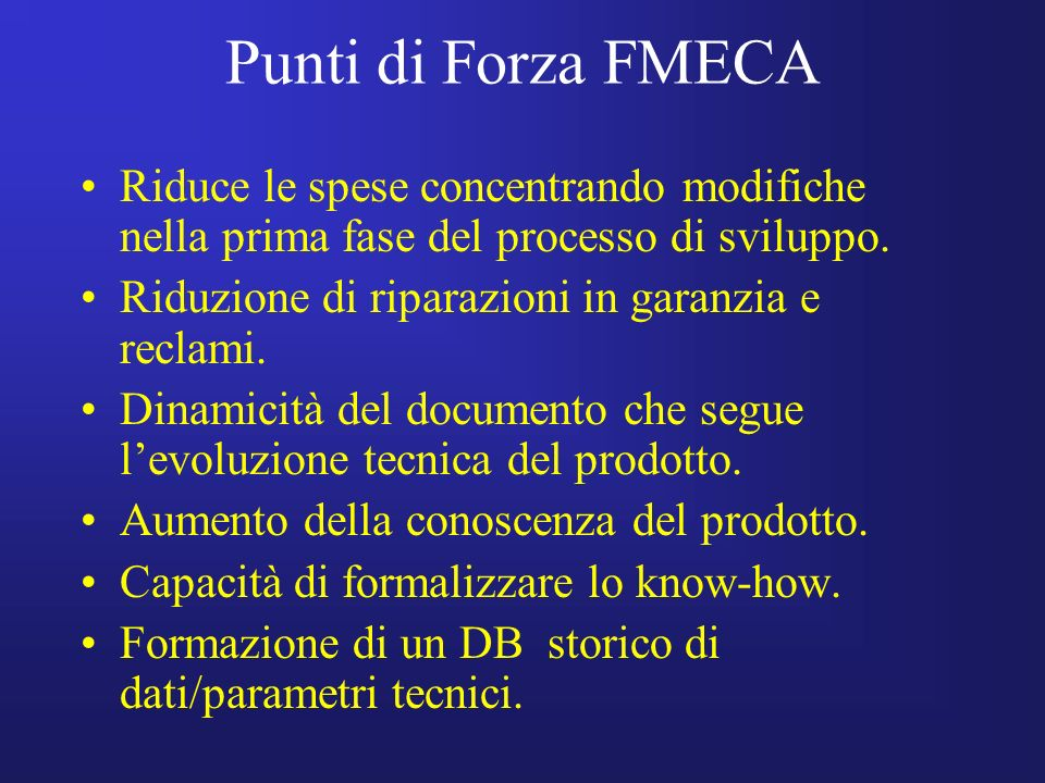 Punti di Forza FMECA Riduce le spese concentrando modifiche nella prima fase del processo di sviluppo.