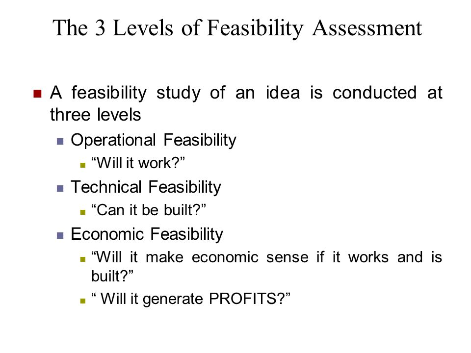 The 3 Levels of Feasibility Assessment