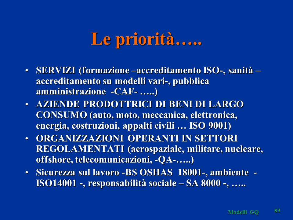 Le priorità….. SERVIZI (formazione –accreditamento ISO-, sanità –accreditamento su modelli vari-, pubblica amministrazione -CAF- …..)