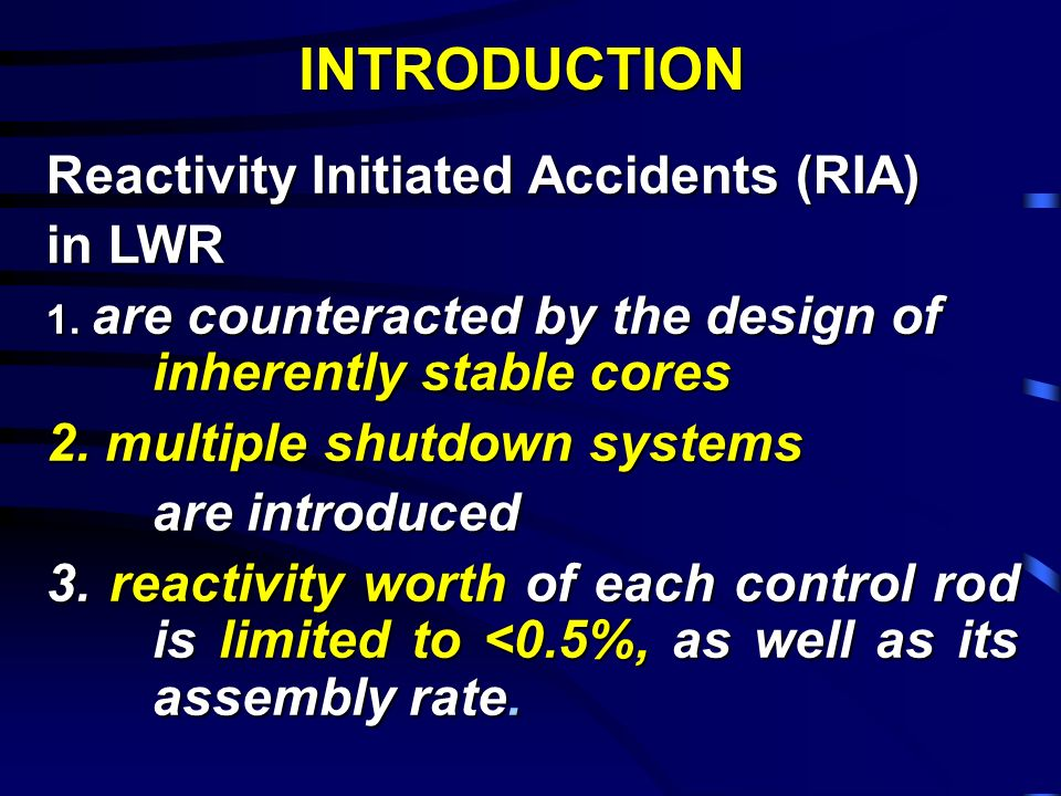 INTRODUCTION Reactivity Initiated Accidents (RIA) in LWR