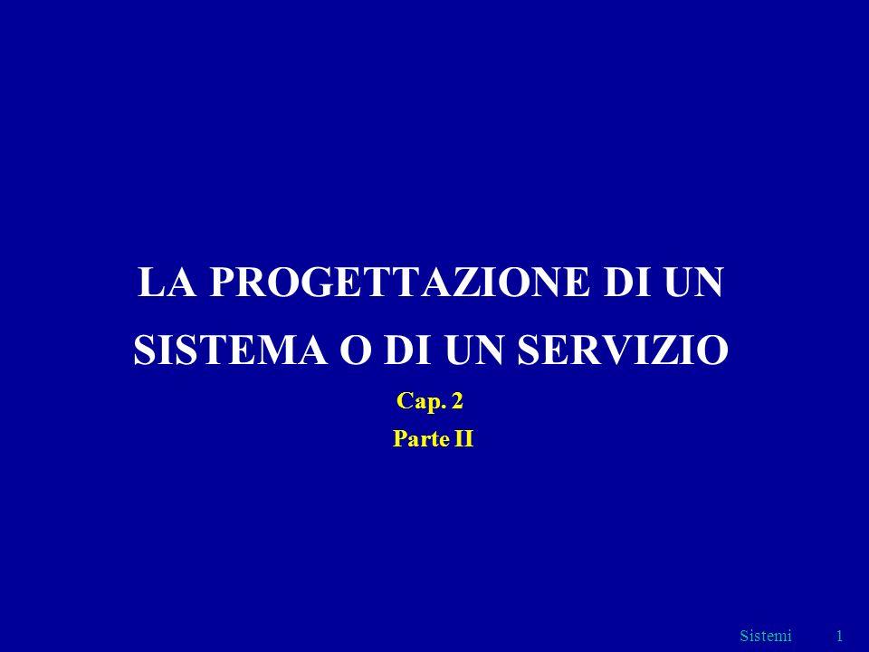 LA PROGETTAZIONE DI UN SISTEMA O DI UN SERVIZIO Cap. 2 Parte II