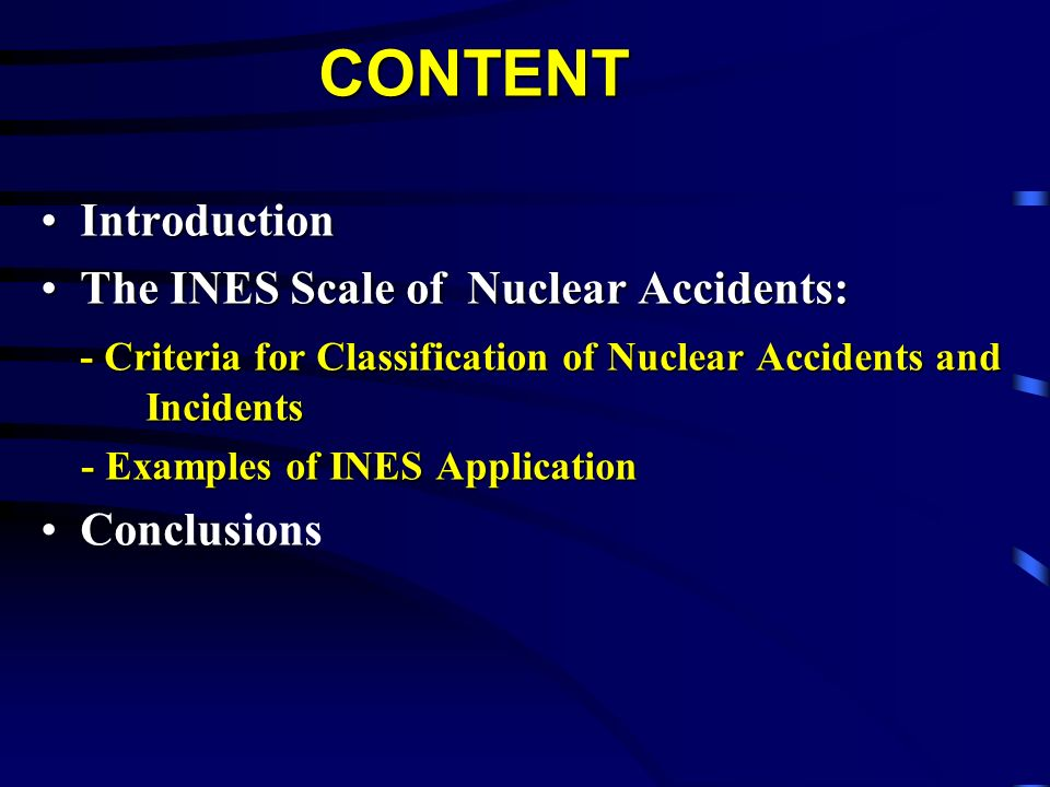 CONTENT Introduction The INES Scale of Nuclear Accidents: