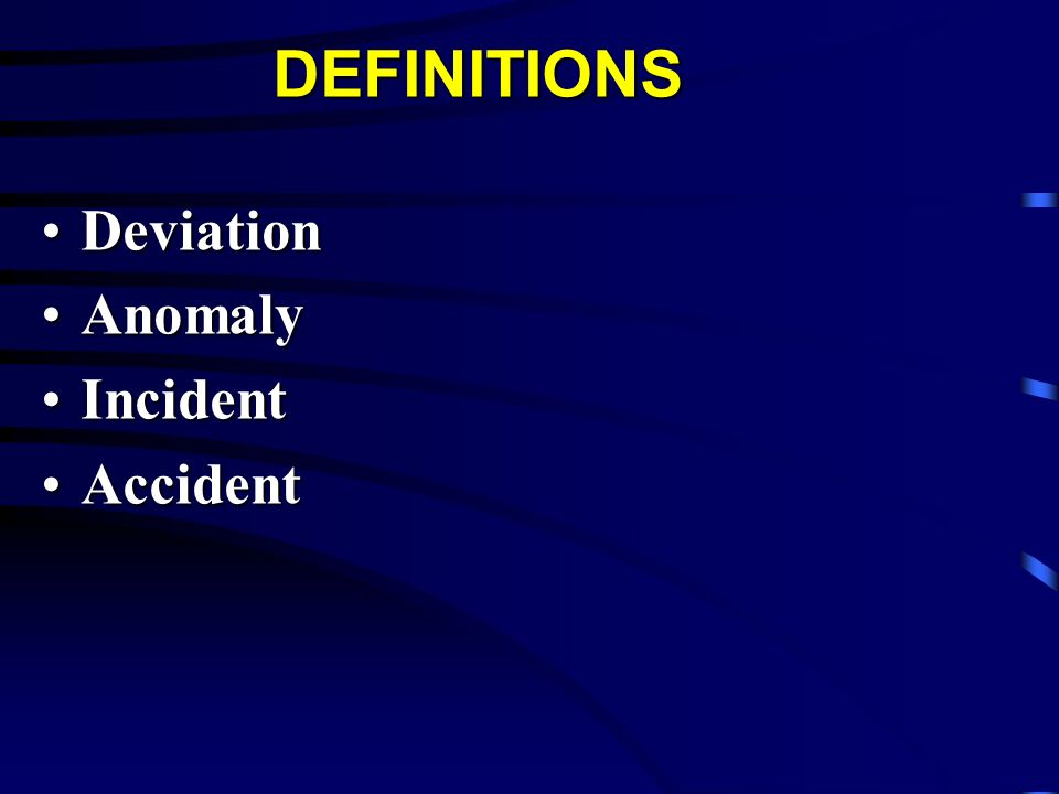 DEFINITIONS Deviation Anomaly Incident Accident