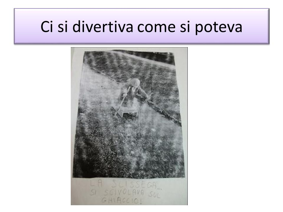 Ci si divertiva come si poteva