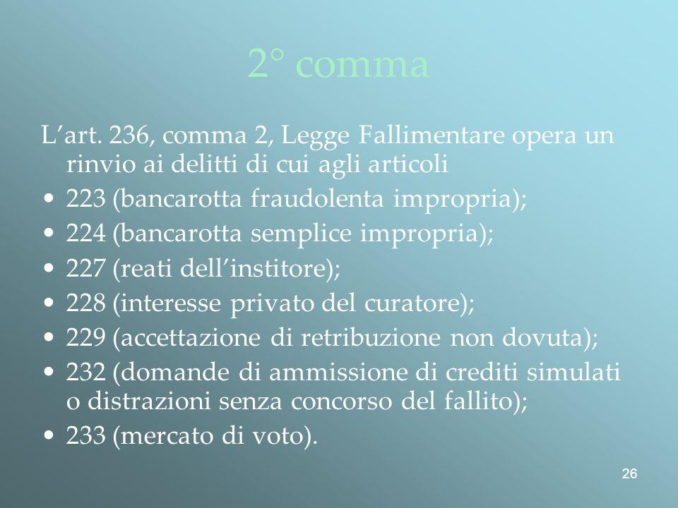 2° comma L'art. 236, comma 2, Legge Fallimentare opera un rinvio ai delitti di cui agli articoli. 223 (bancarotta fraudolenta impropria);
