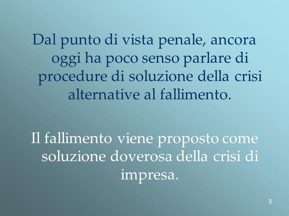 Dal punto di vista penale, ancora oggi ha poco senso parlare di procedure di soluzione della crisi alternative al fallimento.