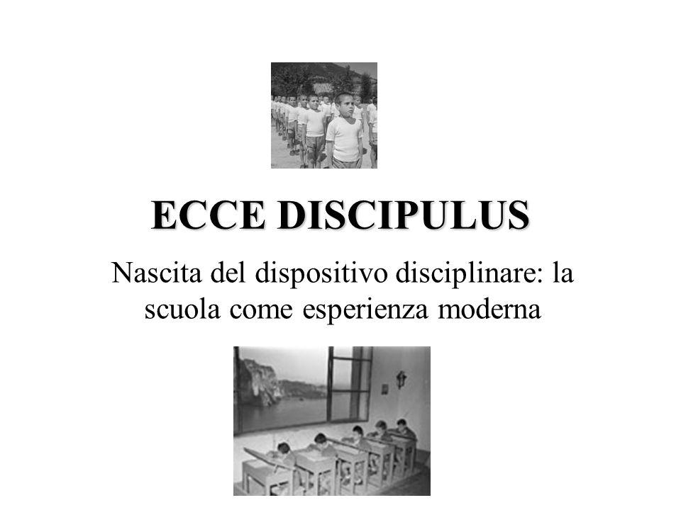 ECCE DISCIPULUS Nascita del dispositivo disciplinare: la scuola come esperienza moderna