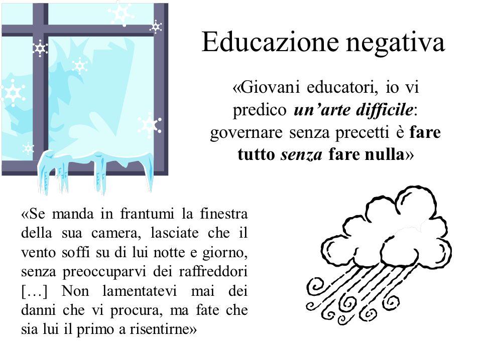 Educazione negativa «Giovani educatori, io vi predico un'arte difficile: governare senza precetti è fare tutto senza fare nulla»