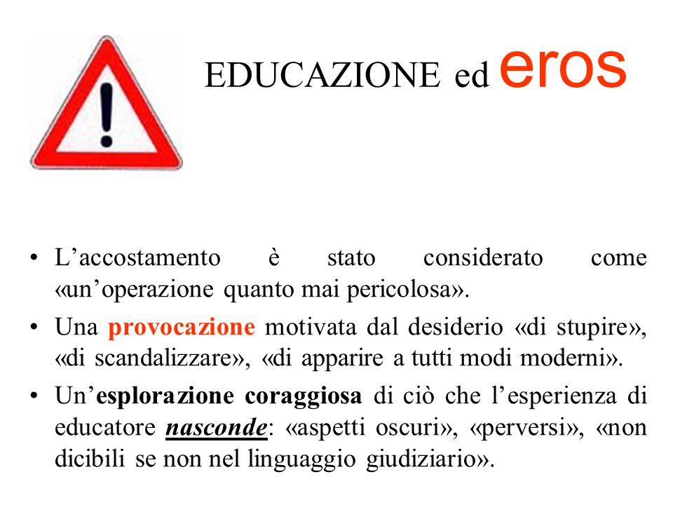 EDUCAZIONE ed eros L'accostamento è stato considerato come «un'operazione quanto mai pericolosa».