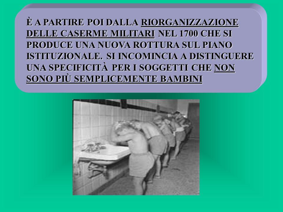 È A PARTIRE POI DALLA RIORGANIZZAZIONE DELLE CASERME MILITARI NEL 1700 CHE SI PRODUCE UNA NUOVA ROTTURA SUL PIANO ISTITUZIONALE.