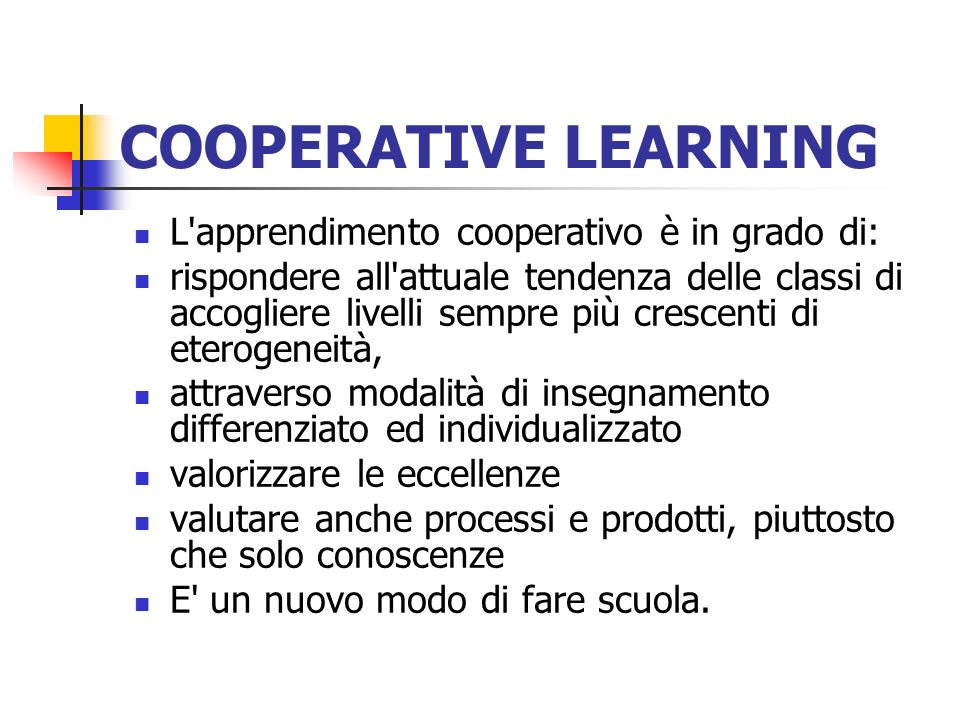 COOPERATIVE LEARNING L apprendimento cooperativo è in grado di: